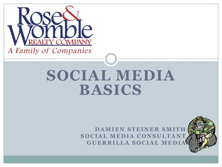 SOCIAL MEDIA Basics<br />Damien Steiner Smith<br />Social Media Consultant<br />Guerrilla Social Media<br />