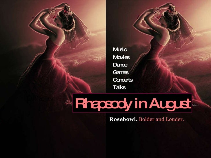 Music Movies Dance Games Concerts Talks Rhapsody in August Music Movies Dance Games Concerts Talks Rosebowl.   Bolder and ...