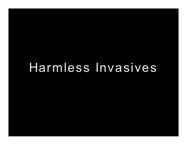 Harmless Invasives