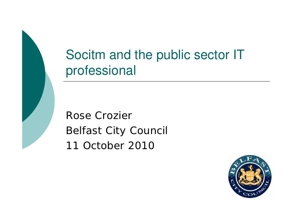 Socitm and the public sector IT professional   Rose Crozier Belfast City Council 11 October 2010