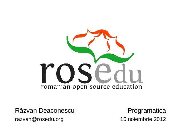 Răzvan Deaconescu     Programaticarazvan@rosedu.org   16 noiembrie 2012