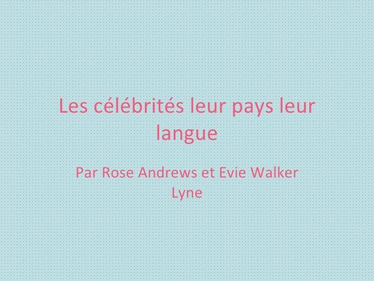 Les célébrités leur pays leur langue Par Rose Andrews et Evie Walker Lyne