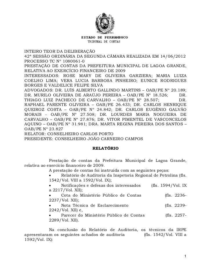 INTEIRO TEOR DA DELIBERAÇÃO42ª SESSÃO ORDINÁRIA DA SEGUNDA CÂMARA REALIZADA EM 14/06/2012PROCESSO TC Nº 1080061-0PRESTAÇÃO...