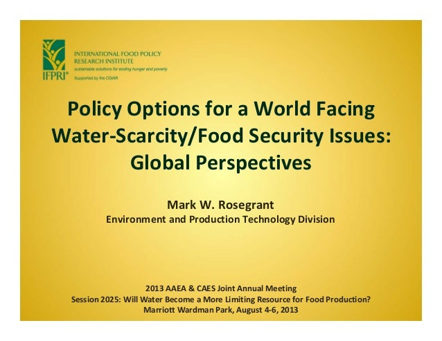 Policy Options for a World Facing  Water‐Scarcity/Food Security Issues:  Global Perspectives Mark W. Rosegrant Environment...