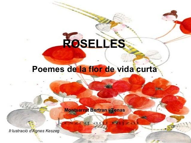 ROSELLESPoemes de la flor de vida curtaMontserrat Bertran i TenasIl·lustració d'Agnes Keszeg