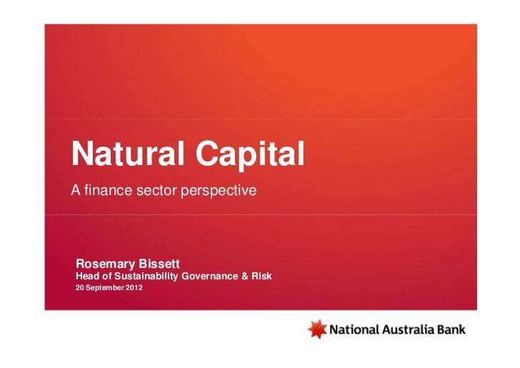 Natural CapitalA finance sector perspectiveRosemary BissettHead of Sustainability Governance & Risk20 September 2012