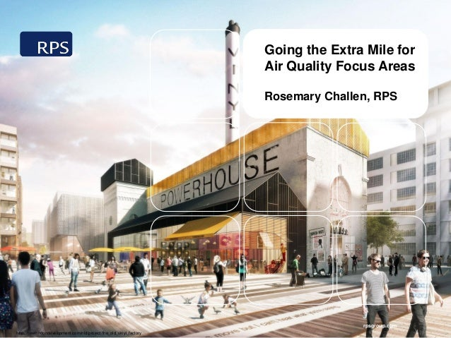 rpsgroup.com Going the Extra Mile for Air Quality Focus Areas Rosemary Challen, RPS http://newlondondevelopment.com/nld/pr...