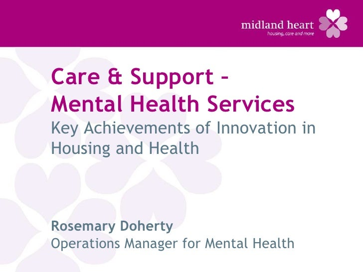 Care & Support –Mental Health ServicesKey Achievements of Innovation inHousing and HealthRosemary DohertyOperations Manage...