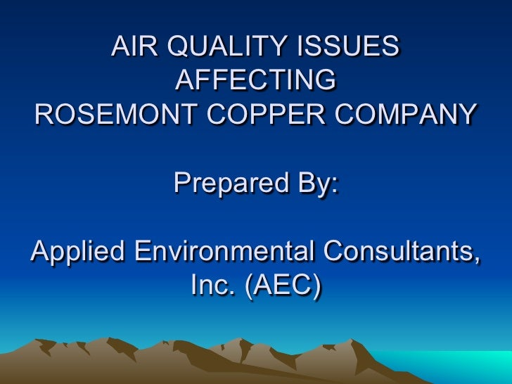 AIR QUALITY ISSUES        AFFECTINGROSEMONT COPPER COMPANY          Prepared By:Applied Environmental Consultants,        ...