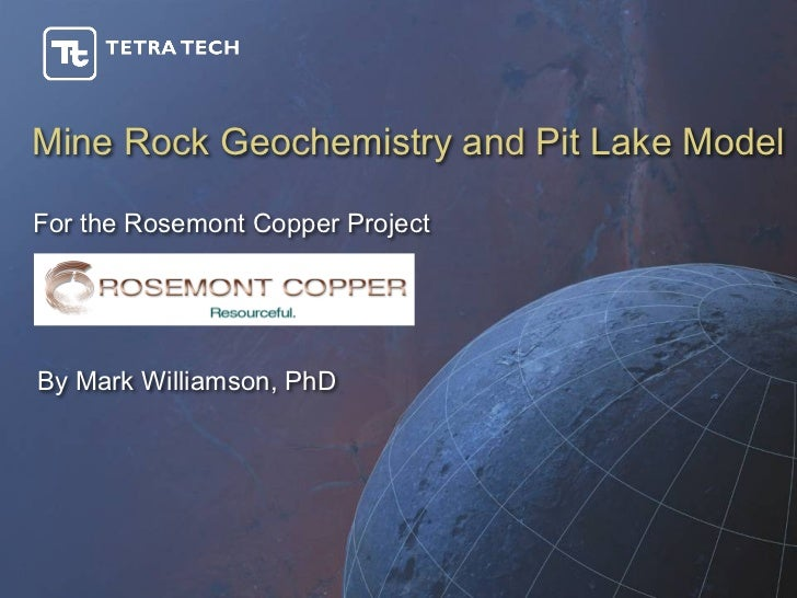 Mine Rock Geochemistry and Pit Lake ModelFor the Rosemont Copper ProjectBy Mark Williamson, PhD