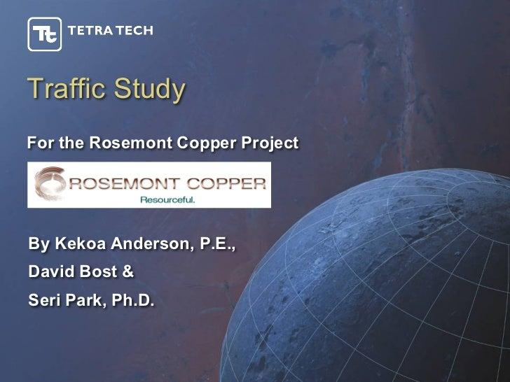 Traffic StudyFor the Rosemont Copper ProjectBy Kekoa Anderson, P.E.,David Bost &Seri Park, Ph.D.