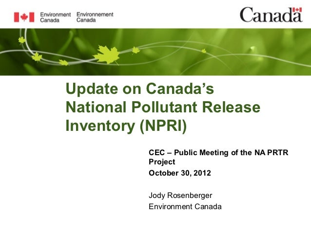 Update on Canada'sNational Pollutant ReleaseInventory (NPRI)           CEC – Public Meeting of the NA PRTR           Proje...