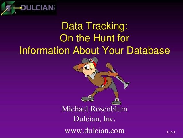 1 of 43Data Tracking:On the Hunt forInformation About Your DatabaseMichael RosenblumDulcian, Inc.www.dulcian.com