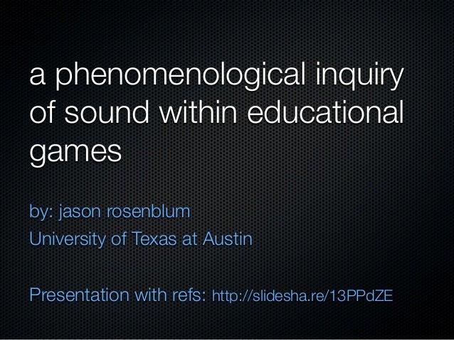 a phenomenological inquiryof sound within educationalgamesby: jason rosenblumUniversity of Texas at AustinPresentation wit...