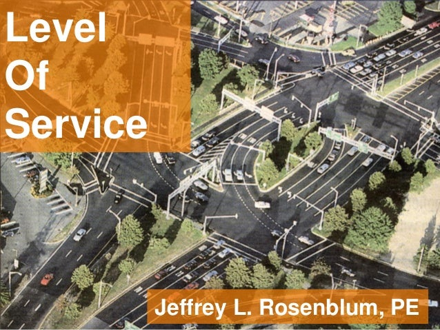 •1  Level Of Service  Jeffrey L. Rosenblum, PE