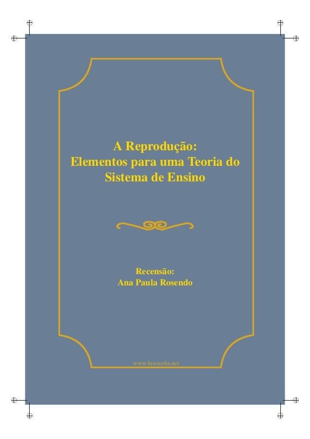 i i i i i i i i www.lusosofia.net A Reprodução: Elementos para uma Teoria do Sistema de Ensino Recensão: Ana Paula Rosendo