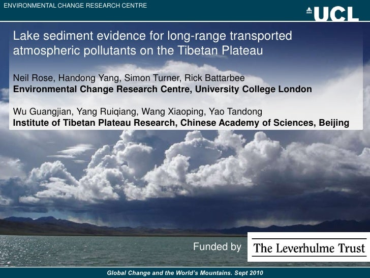 ENVIRONMENTAL CHANGE RESEARCH CENTRE  Lake sediment evidence for long-range transported  atmospheric pollutants on the Tib...