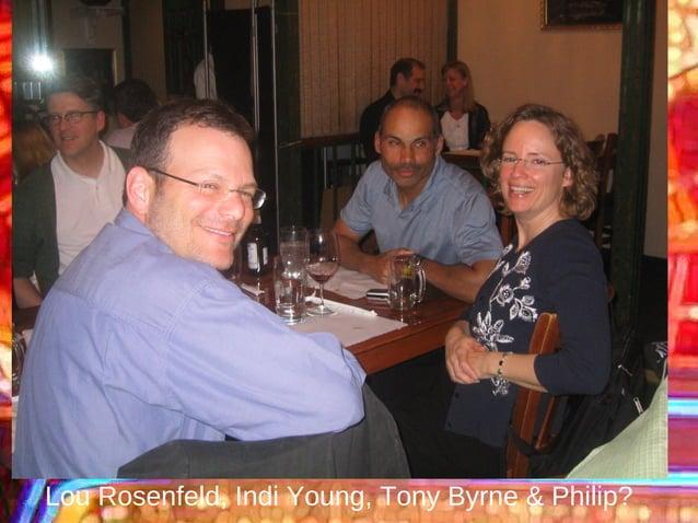 Lou Rosenfeld, Indi Young, Tony Byrne & Philip?