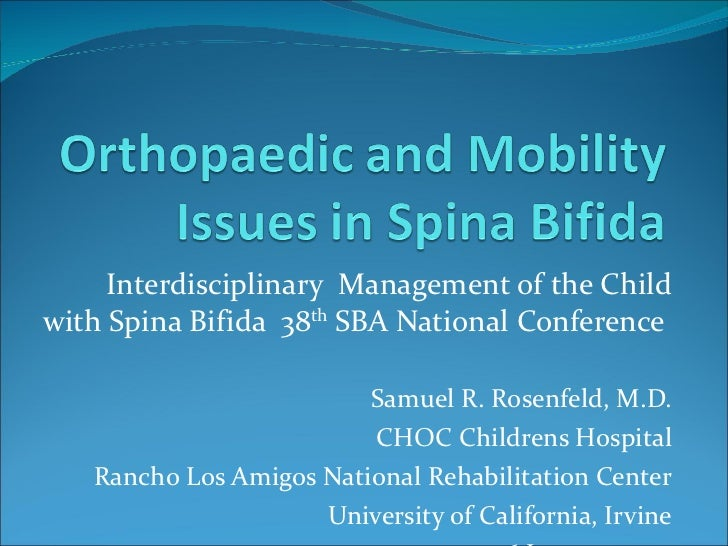 Interdisciplinary  Management of the Child with Spina Bifida  38 th  SBA National Conference  Samuel R. Rosenfeld, M.D. CH...