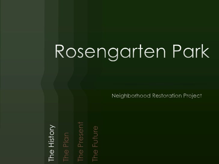 Rosengarten Park<br />Neighborhood Restoration Project<br />The History<br />The Plan<br />The Present<br />The Future<br />