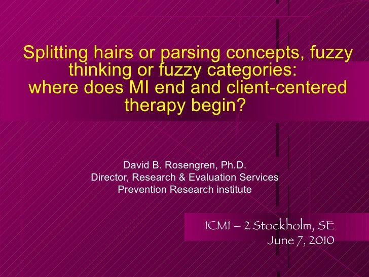 Splitting hairs or parsing concepts, fuzzy thinking or fuzzy categories:  where does MI end and client-centered therapy be...