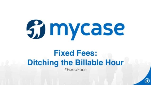 5';  mycase  Fixed Fees:  Ditching the Billable Hour  #Fixed Fees I