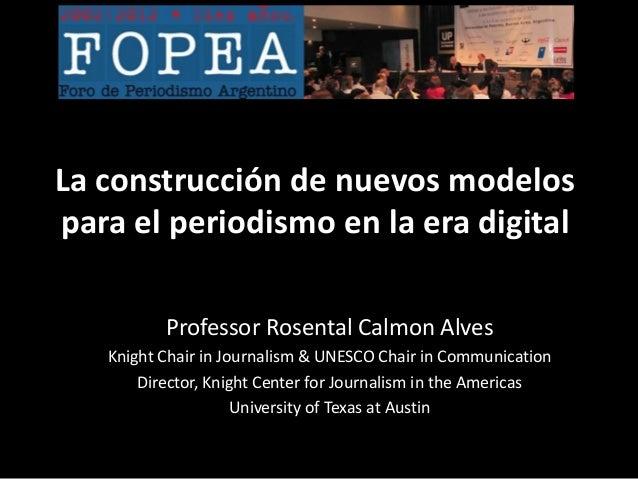 La construcción de nuevos modelospara el periodismo en la era digital          Professor Rosental Calmon Alves   Knight Ch...