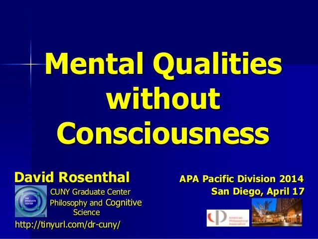 David Rosenthal APA Pacific Division 2014 CUNY Graduate Center San Diego, April 17 Philosophy and Cognitive Science http:/...