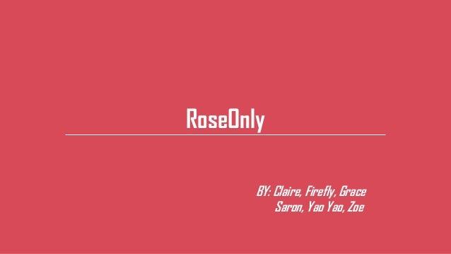 RoseOnly BY: Claire, Firefly, Grace Saron, Yao Yao, Zoe