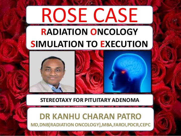 ROSE CASE STEREOTAXY FOR PITUITARY ADENOMA RADIATION ONCOLOGY SIMULATION TO EXECUTION DR KANHU CHARAN PATRO MD,DNB[RADIATI...
