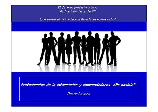 """II Jornada profesional de la Red de bibliotecas del IC """"El profesional de la información ante los nuevos retos"""" Profesiona..."""