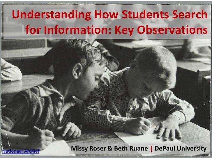 Understanding How Students Search for Information: Key Observations <br />Missy Roser & Beth Ruane  DePaul University<br /...