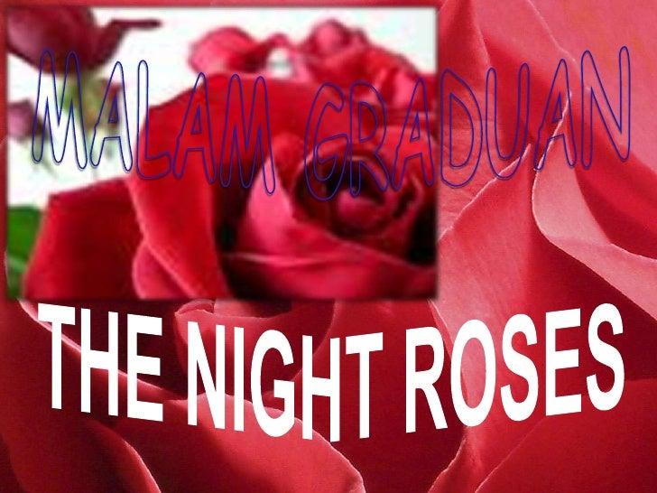 MALAM GRADUAN<br />THE NIGHT ROSES<br />
