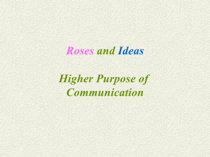 Roses  and  Ideas   Higher Purpose of  Communication