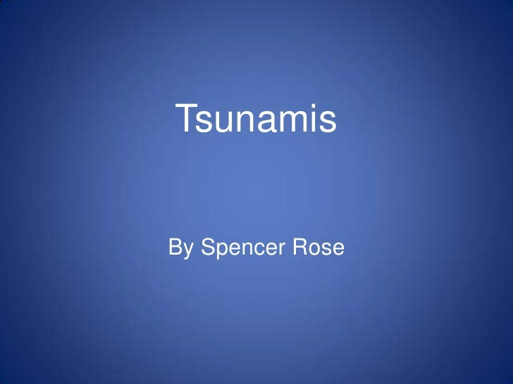 Tsunamis<br />By Spencer Rose<br />