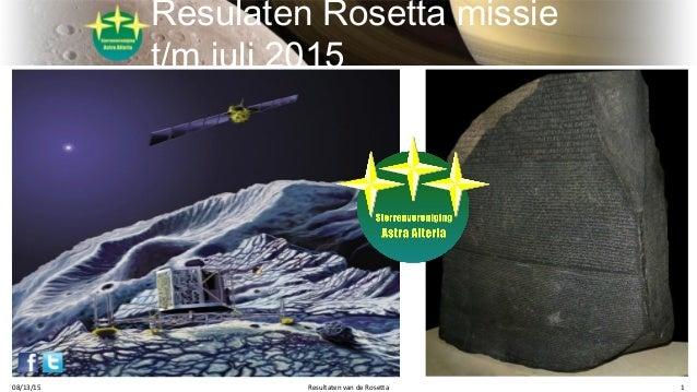 Resulaten Rosetta missie t/m juli 2015 08/13/15 Resultaten van de Rosetta 1