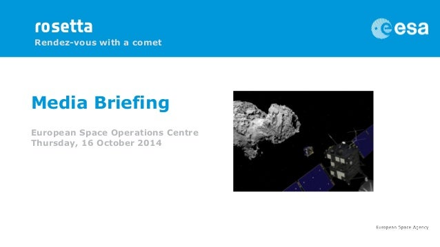 Media Briefing European Space Operations Centre Thursday, 16 October 2014  rosetta Rendez-vous with a comet