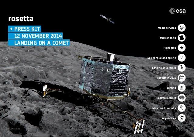rosetta  → PRESS KIT  12 NOVEMBER 2014  LANDING ON A COMET  ESA/ATG medialab  Media services  Mission facts  Highlights  S...