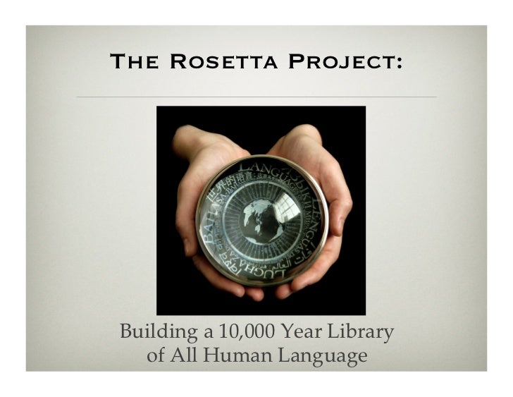 The Rosetta Project:Building a 10,000 Year Library !  of All Human Language!