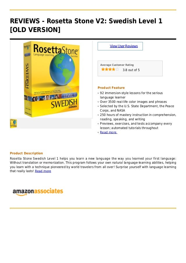 REVIEWS - Rosetta Stone V2: Swedish Level 1[OLD VERSION]ViewUserReviewsAverage Customer Rating3.8 out of 5Product Feature9...