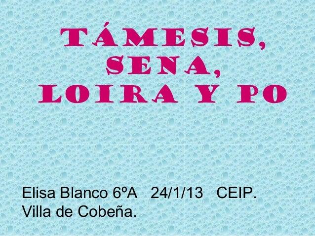 Támesis,   Sena, Loira y PoElisa Blanco 6ºA 24/1/13 CEIP.Villa de Cobeña.