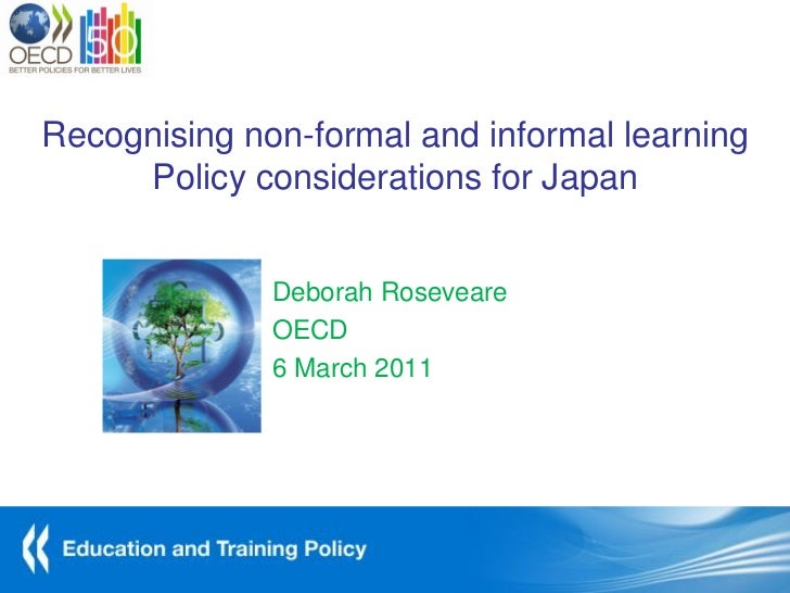 Recognising non-formal and informal learning     Policy considerations for Japan              Deborah Roseveare           ...