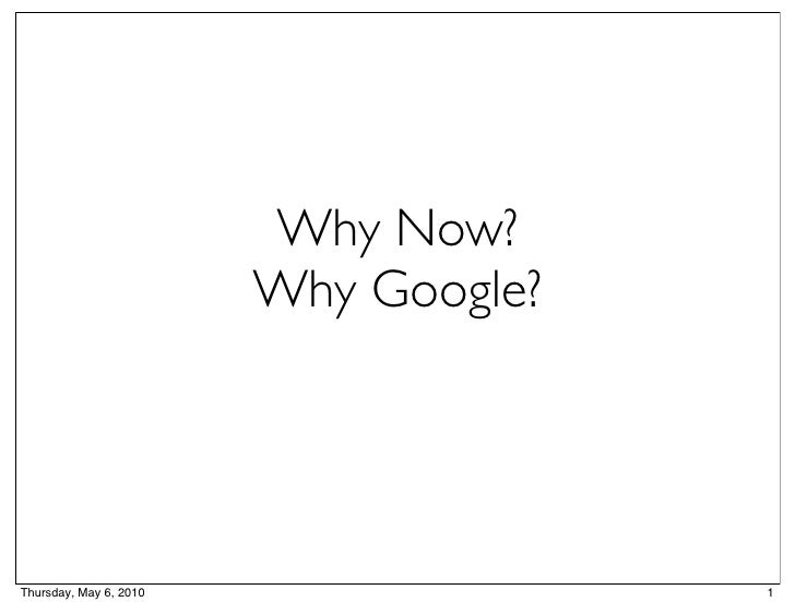 Why Now?                         Why Google?     Thursday, May 6, 2010                 1