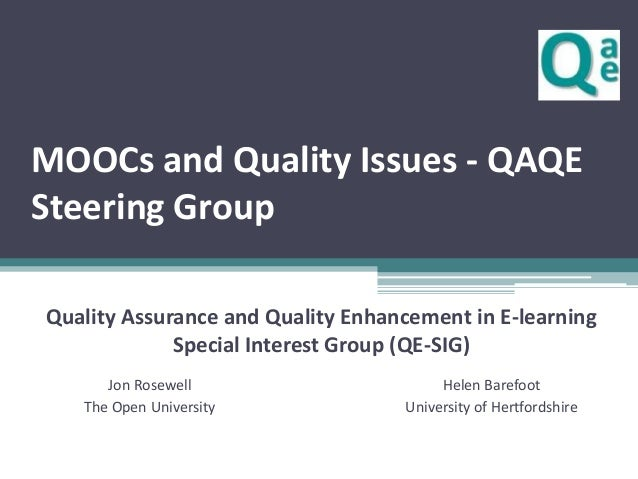 MOOCs and Quality Issues - QAQE Steering Group Quality Assurance and Quality Enhancement in E-learning Special Interest Gr...