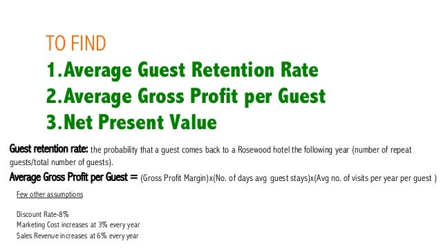 rosewood hotels resorts branding to increase average gross profit Some of the more common metrics that hotel managers use to measure success are revpar (revenue per average room) and average daily rate the hotel industry with major brands like marriott, hilton, coast, rosewood hotels & resorts, as well as independent boutique hotels in the luxury market.