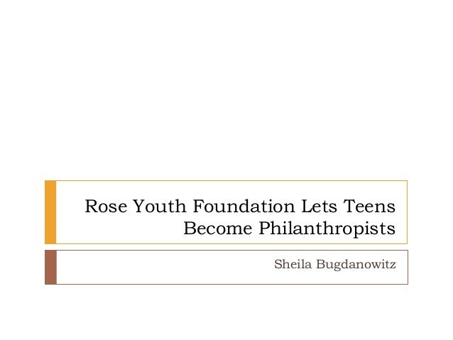 Rose Youth Foundation Lets Teens Become Philanthropists Sheila Bugdanowitz