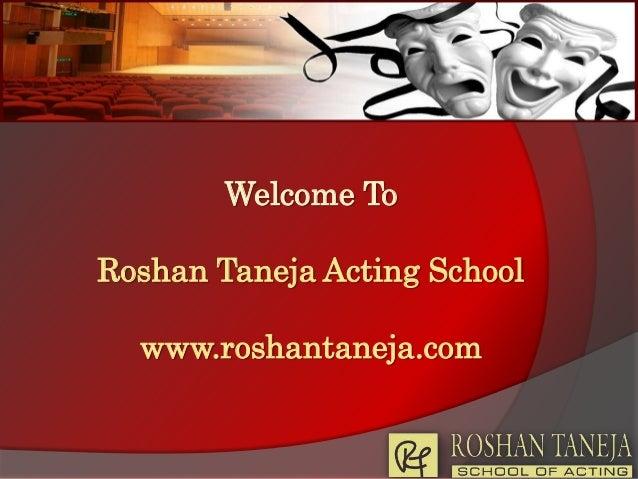 Welcome To  Roshan Taneja Acting School www.roshantaneja.com