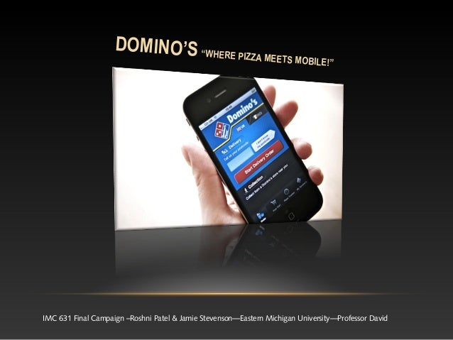 "DOMINO'S ""WHERE PIZZ                                         A ME                     ETS MOBILE!""IMC 631 Final Campaign –..."