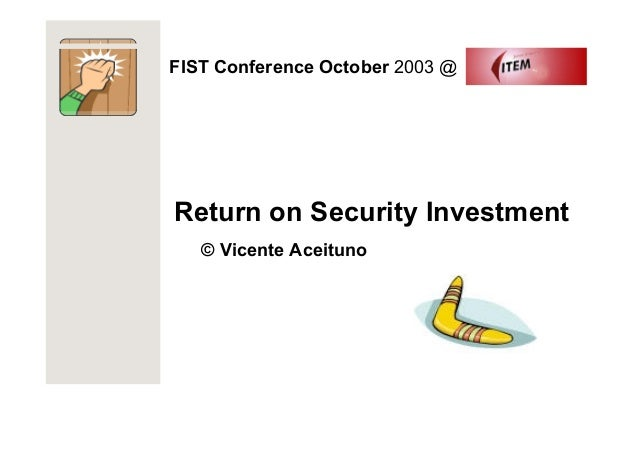 FIST Conference October 2003 @Return on Security Investment   © Vicente Aceituno