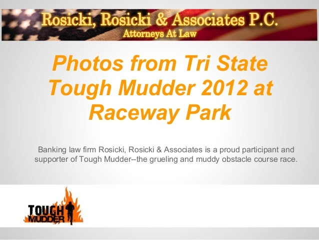 Photos from Tri State   Tough Mudder 2012 at      Raceway Park Banking law firm Rosicki, Rosicki & Associates is a proud p...